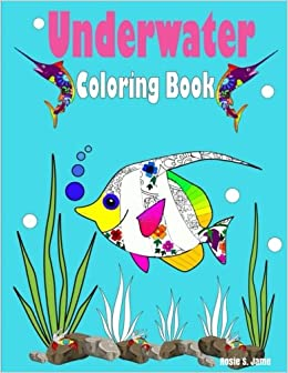 Underwater Coloring Book Animals Under The Sea Tropical Fish Animal Ocean Life Coloringbook For Kids Large Size 85 X 11 60 Pages