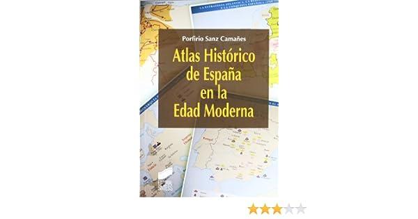 Atlas histórico de España en la Edad Moderna: Amazon.es: Sanz Camañes, Porfirio: Libros