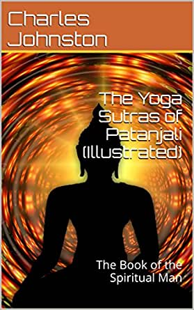 The Yoga Sutras of Patanjali (Illustrated): The Book of the Spiritual Man (English Edition)