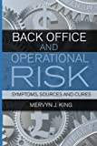 Back Office and Operational Risk, Mervyn J. King, 1906659362