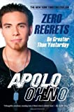 img - for Zero Regrets: Be Greater Than Yesterday by Apolo Ohno (2011-08-16) book / textbook / text book