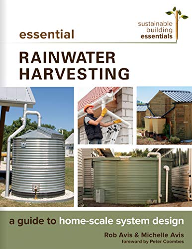 Essential Rainwater Harvesting: A Guide to Home-Scale System Design (Sustainable Building Essentials Series) (Rain Gutter)