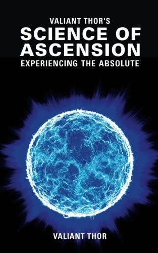 Valiant Thor's Science of Ascension: Experiencing the Absolute - The Reality of the Sphere-Beings