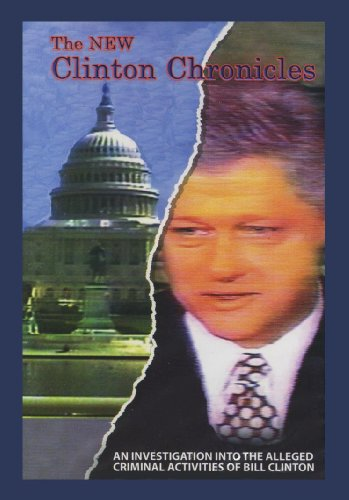 Criminal Activities - The New Clinton Chronicles: An Investigation Into the Alleged Criminal Activities of Bill Clinton
