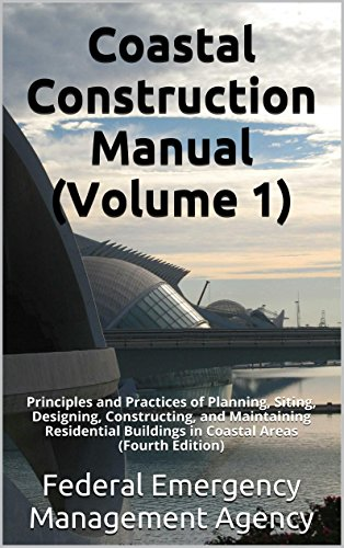 Coastal Construction Manual (Volume 1): Principles and Practices of Planning, Siting, Designing, Constructing, and Maintaining Residential Buildings in Coastal Areas (Fourth Edition)