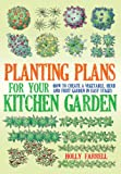 vegetable garden plans Planting Plans For Your Kitchen Garden: How to Create a Vegetable, Herb and Fruit Garden in Easy Stages