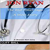 Jon Ryan: An End Times Short Story: The End Times Saga, Book 4 | Cliff Ball