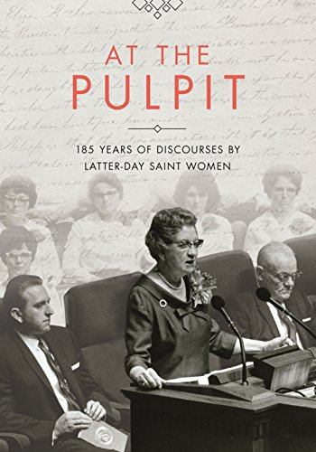 At the Pulpit: 185 Years of Discourses by Latter-day Saint Women
