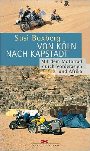 Von Köln nach Kapstadt  Mit dem Motorrad durch Vorderasien und Afrika   Amazon.de  Susi Boxberg  Bücher 581a5645e8