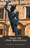 Tales for a New Millennium, Beverly R. Sherringham, 1475915241