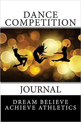 Dance Competition Journal (Dream Believe Achieve Athletics)