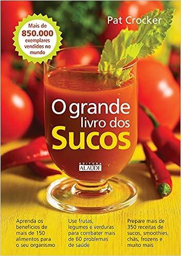 O Grande Livros dos Sucos (Em Portugues do Brasil): Pat Crocker: 9788578812676: Amazon.com: Books