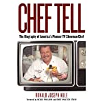 Chef Tell: The Biography of America's Pioneer TV Showman Chef | Ronald Joseph Kule