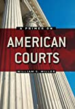 A Primer on American Courts, Miller, William S., 0321106156