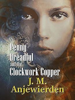 Penny Dreadful and the Clockwork Copper (Clockwork Justice Book 1) by [Anjewierden, J. M.]