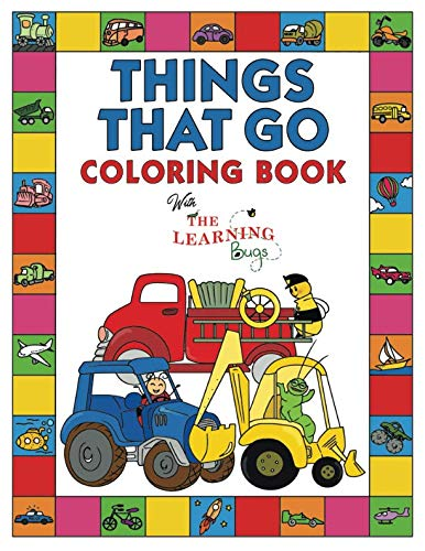 Things That Go Coloring Book with The Learning Bugs: Fun Children's Coloring Book for Toddlers & Kids Ages 3-8 with 50 Pages to Color & Learn About Cars, Trucks, Tractors, Trains, Planes & More -