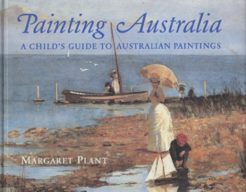 Painting Australia: A Child's Guide to Australian Paintings