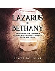 Lazarus of Bethany: Uncovering the Theology Behind Jesus Raising Lazarus from the Dead (Organic Faith, Book 3)