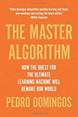 The Master Algorithm: How the Quest for the Ultimate Learning Machine Will Remake Our World Paperback
