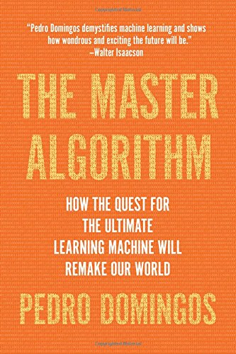 Books : The Master Algorithm: How the Quest for the Ultimate Learning Machine Will Remake Our World
