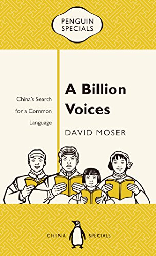 BILLION VOICES: CHINA'S SEARCH FOR COMMON LANGUAGE