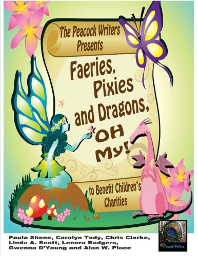 Faeries, Pixies and Dragons, Oh My!: To Benefit Children's Charities (The Peacock Writers' Presents) (Volume 4)