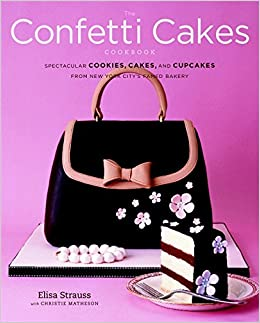 The Confetti Cakes Cookbook: Spectacular Cookies, Cakes ...