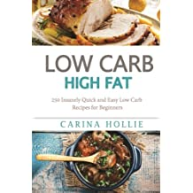 Low Carb: Low Carb, High Fat. 250 Insanely Quick and Easy Low Carb Recipes for Beginners