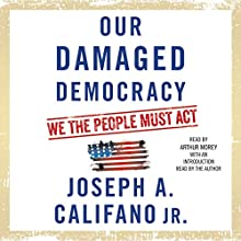 Our Damaged Democracy: We the People Must Act Audiobook by Joseph A. Califano Jr. Narrated by Arthur Morey