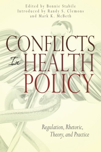 Conflicts in Health Policy: Regulation, Rhetoric, Theory, and Practice