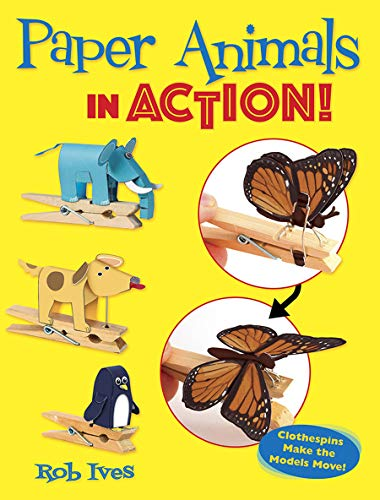 - Paper Animals in Action!: Clothespins Make the Models Move!
