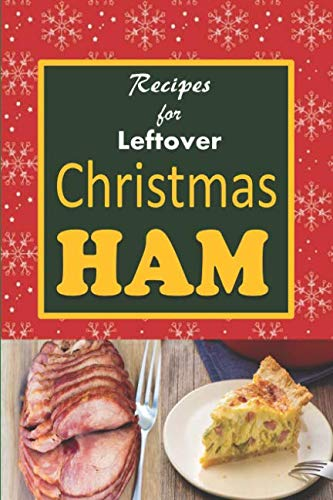 Recipes for Leftover Christmas Ham: Cookbook of Recipes for Leftover Holiday Ham (Holiday Leftovers) by Laura Sommers