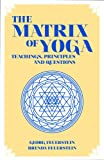 The Matrix of Yoga, Georg Feuerstein and Brenda Feuerstein, 1935387472