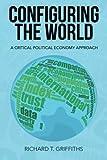 Configuring the World: A Critical Political Economy Approach