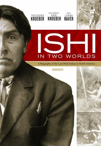 Ishi in Two Worlds: A Biography of the Last Wild Indian in North America (Library Edition) by Blackstone Audio, Inc.