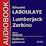 Lumberjack Zerbino [Russian Edition] | Edouard Laboulaye