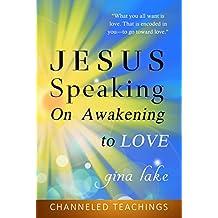 Jesus Speaking: On Awakening to Love