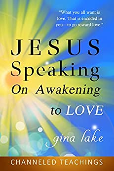 Jesus Speaking: On Awakening to Love by [Lake, Gina]