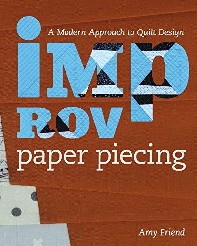 (Improv Paper Piecing: A Modern Approach to Quilt Design )