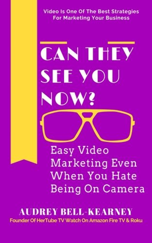 Read Online Can They See You Now?: Easy Video Marketing Even When You Hate Being On Camera pdf