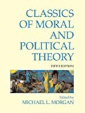 Classics of Moral and Political Theory, , 1603844430