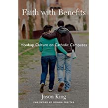 Faith with Benefits: Hookup Culture on Catholic Campuses