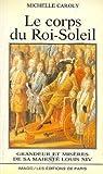 Image de Le corps du Roi-Soleil: Grandeur et misères de sa majesté Louis XIV (French Edition)