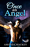 Once an Angel: Hell wants to keep him. Heaven wants to save him.