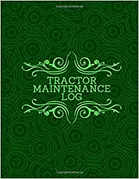 Tractor Maintenance Log: Daily Routine Inspection, Safety and Repair Notebook, Logbook, Journal, supplies Record Service History Check Locks & Task ... with 120 pages. (Truck Maintenance Logbook)