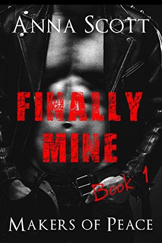Finally Mine Book 1: Finally Mine - A Makers of Peace Series
