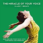 The Miracle of your Voice - Class 2 - Breath: Learn to Sing with Confidence and Freedom | Barbara Ann Grant