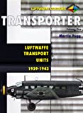 img - for Transporter Volume One: Luftwaffe Transport Units 1937-1943 (Luftwaffe Colours) book / textbook / text book