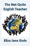 The Not Quite English Teacher, Eliza Jane Goés, 1907140581