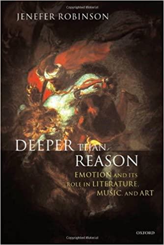 Epub ebooks télécharger Deeper than Reason: Emotion and Its Role in Literature, Music, and Art en français PDF by Jenefer Robinson 0199263655